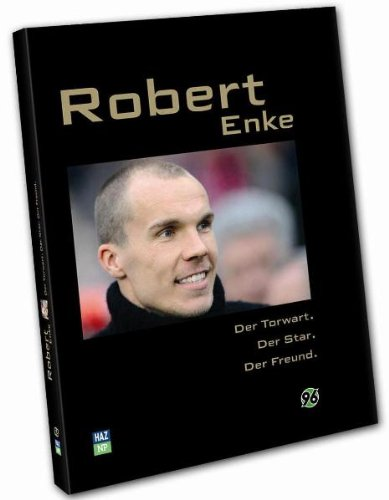 Robert Enke: Der Torwart  der Star  der Freund