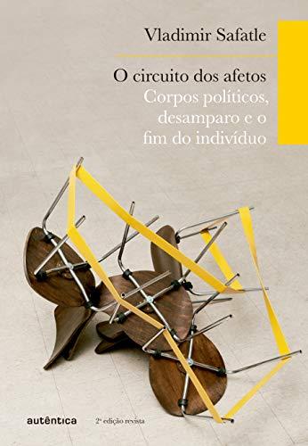 O circuito dos afetos: Corpos políticos, desamparo e o fim do indivíduo (Portuguese Edition) por Vladimir Safatle