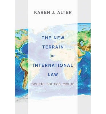 [ THE NEW TERRAIN OF INTERNATIONAL LAW: COURTS, POLITICS, RIGHTS ] By Alter, Karen J ( Author ) Jan- 2014 [ Paperback ]