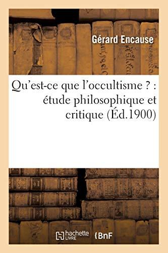 Qu'est-ce que l'occultisme ? : étude philosophique et critique (Éd.1900) par Gérard Encause