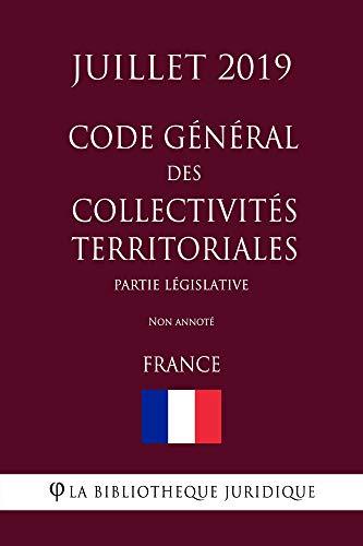 Code général des collectivités territoriales (Partie législative) (France) (Juillet 2019) Non annoté (French Edition)