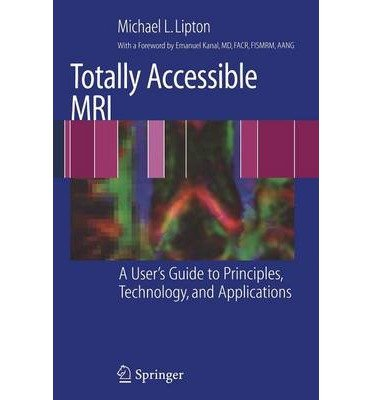 [(Totally Accessible MRI: A User's Guide to Principles, Technology, and Applications)] [Author: Michael L. Lipton] published on (March, 2008)