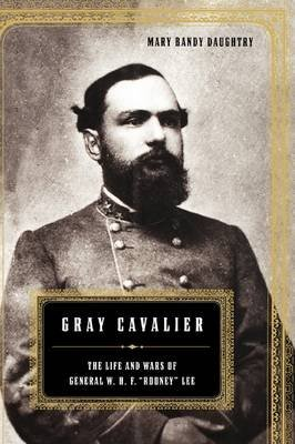 GRAY CAVALIER: THE LIFE AND WARS OF GENERAL WILLIAM H.F.