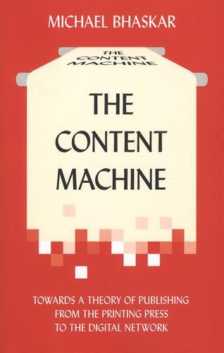 The Content Machine: Towards a Theory of Publishing from the Printing Press to the Digital Network (Anthem Publishing Studies)