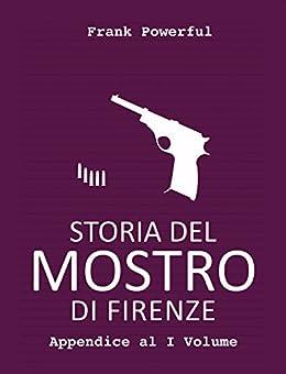 Storia del Mostro di Firenze - Appendice al I Volume di [Powerful, Frank]