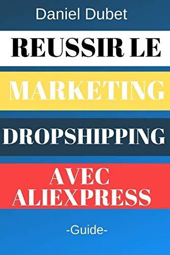 Réussir le Marketing Dropshipping avec Aliexpress: -Guide- par  Daniel Dubet