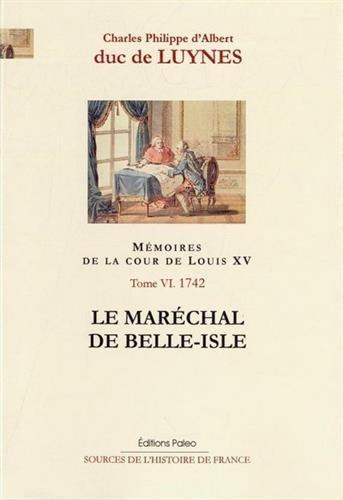Mémoires de la cour de Louis XV, Tome 6 : Le Maréchal de Belle-Isle (Janvier-septembre 1742)