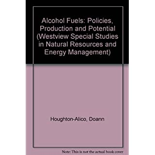 Alcohol Fuels: Policies, Production, And Potential (Westview Special Studies in Natural Resources and Energy Man)