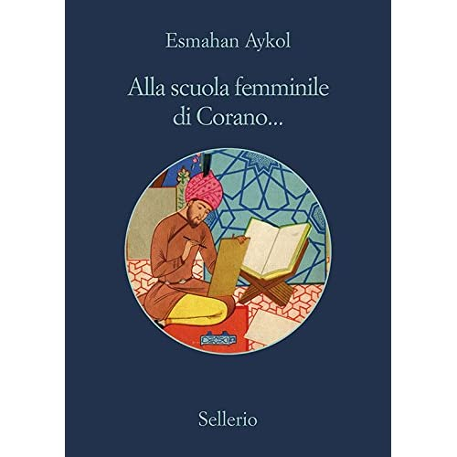 Alla Scuola Femminile Di Corano... (Le Avventure Della Libraia Di Istanbul)