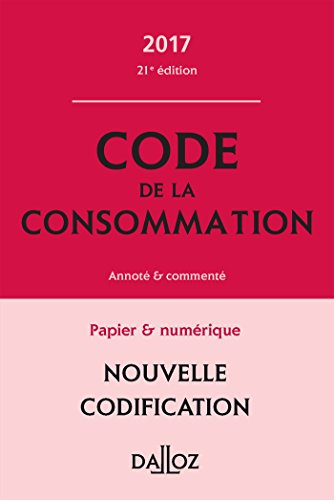 Code de la consommation 2017, annoté et commenté - 21e éd.