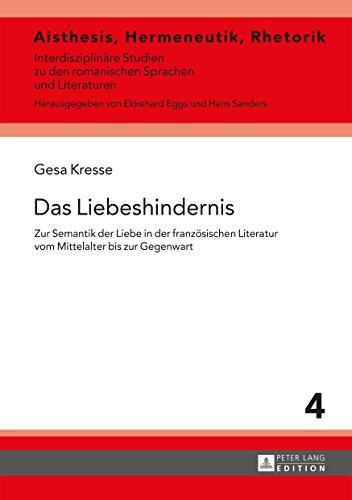 Das Liebeshindernis: Zur Semantik der Liebe in der franzoesischen Literatur vom Mittelalter bis zur Gegenwart (Aisthesis, Hermeneutik, Rhetorik 4)