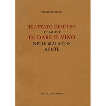 Trattato Dell'uso Et Modo Di Dare Il Vino Nelle Malattie Acute (Rist. Anast. 1600)