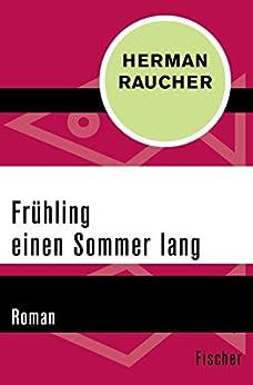 Frühling einen Sommer lang: Roman