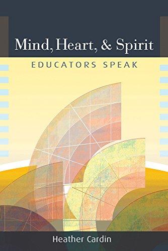 Mind, Heart, and Spirit: Educators Speak por Heather Cardin