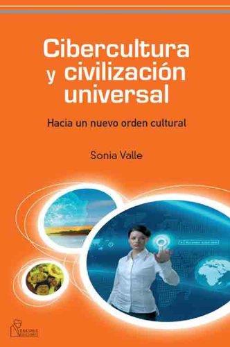 CIBERCULTURA Y CIVILIZACIÓN UNIVERSAL: Hacia un nuevo orden cultural por Sonia Valle de Frutos
