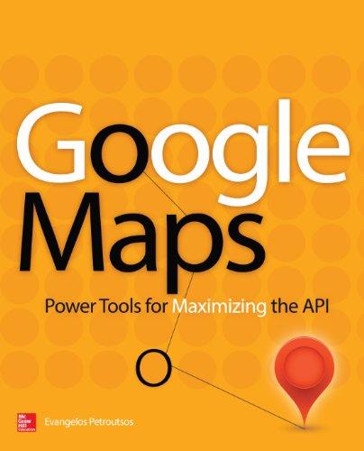 Google Maps: Power Tools for Maximizing the API (English Edition)