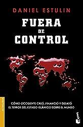 Fuera de control: Cómo Occidente creó, financió y desató el terror del Estado Islámico sobre el mundo (Divulgación. Actualidad)