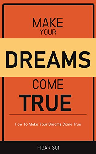 Make Your Dreams Come True: How To Make Your Dreams Come True in Simple Steps (English Edition) - Traum-boost