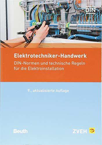 Elektrotechniker-Handwerk: DIN-Normen und technische Regeln für die Elektroinstallation (Normen-Handbuch)