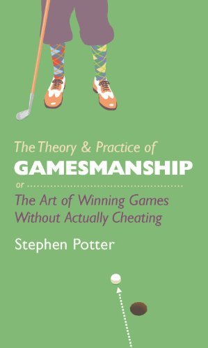 The Theory & Practice of Gamesmanship: or The Art of Winning Games Without Actually Cheating: Written by Stephen Potter, 2013 Edition, Publisher: Elliott & Thompson [Hardcover]