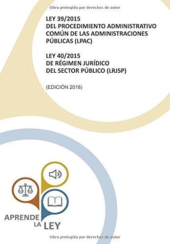LEY 39/2015 del Procedimiento Administrativo Común (LPAC) LEY 40/2015 de Régimen Jurídico del Sector Público (LRJSP) por Aprende la Ley