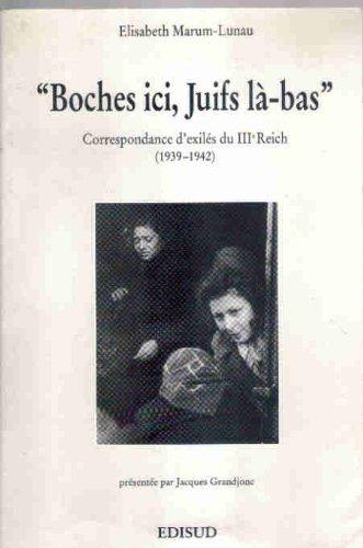 BOCHES ICI, JUIFS LA-BAS. Correspondance d'exilés du IIIe Reich (1939-1942)