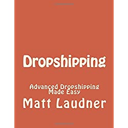 Dropshipping: Advanced Dropshipping Made Easy
