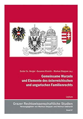 Gemeinsame Wurzeln und Elemente des österreichischen und ungarischen Familienrechts - Grazer Rechtswissenschaftliche Studien Band 67 (Grazer rechts- und staatswissenschaftliche Studien)