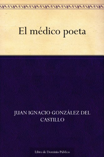 El médico poeta por Juan Ignacio González del Castillo