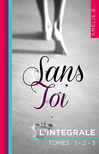 Sans Toi  L intégrale eBook  Amélie B.  Amazon.fr  Amazon Media EU S.à r.l. df4db010e2f