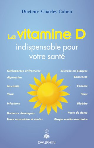 La vitamine D : Les bienfaits de la vitamine du soleil sur notre santé par Charley Cohen