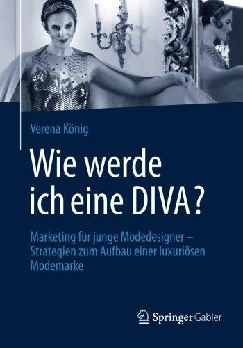 Wie Werde Ich Eine Diva?: Marketing für Junge Modedesigner - Strategien zum Aufbau Einer Luxuriösen Modemarke (German Edition) Buch-Cover