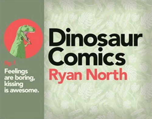 Dinosaur Comics fig. f: Feelings are boring, kissing is awesome. by Ryan North (2012-01-01)