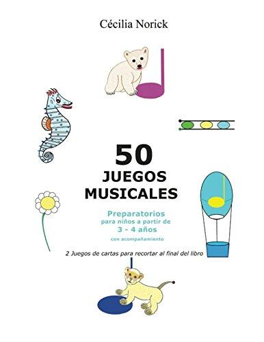 50 juegos musicales preparatorios: El placer de entrar en el mundo musical mientras te diviertes por Cécilia Norick