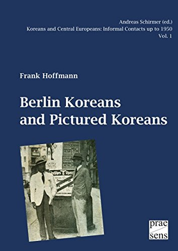 Koreans and Central Europeans: Informal Contacts up to 1950, ed. by Andreas Schirmer / Berlin Koreans and Pictured Koreans