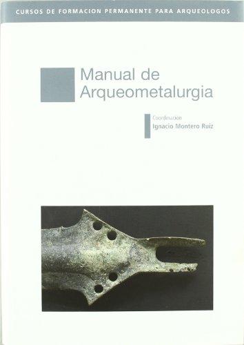 Manual De Arqueometalurgia por Ignacio Montero Ruiz