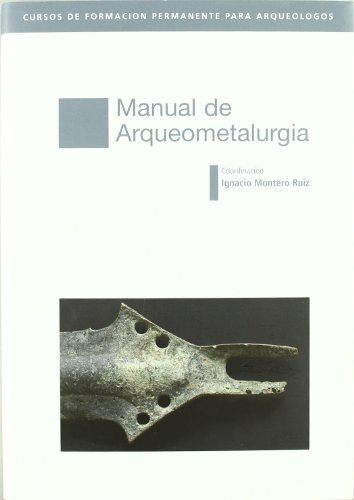 Manual De Arqueometalurgia