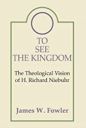 To See the Kingdom: The Theological Vision of H. Richard Niebuhr