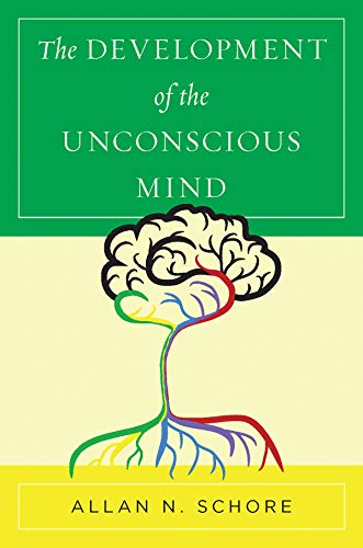 The Development of the Unconscious Mind (Norton Series on Interpersonal Neurobiology) (English Edition)