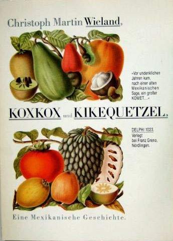 Koxkox und Kikequetzel, eine mexikanische Geschichte. Ein Beytrag zur Naturgeschichte des sittlichen Menschen