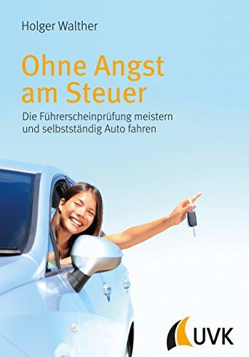 Ohne Angst am Steuer: Die Führerscheinprüfung meistern und selbstständig Auto fahren (German Edition) por Holger Walther