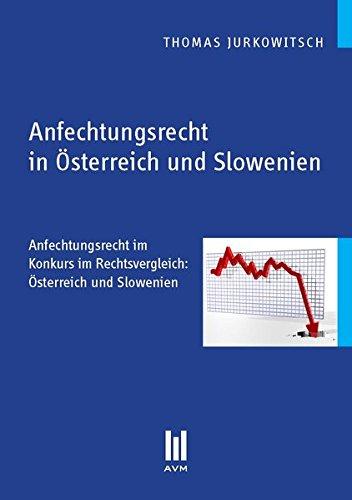 Anfechtungsrecht in Österreich und Slowenien: Anfechtungsrecht im Konkurs im Rechtsvergleich: Österreich und Slowenien (Beiträge zur Rechtswissenschaft)