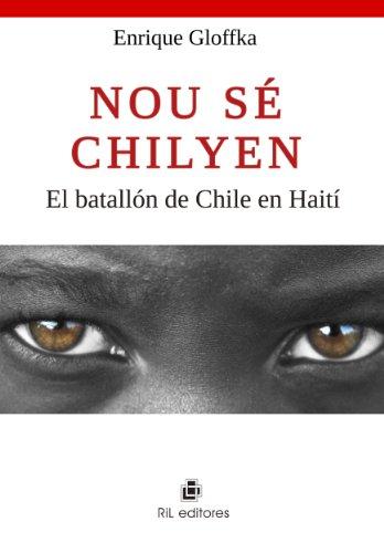Nou sé chilyean: el batallón de Chile en Haití por Enrique Gloffka
