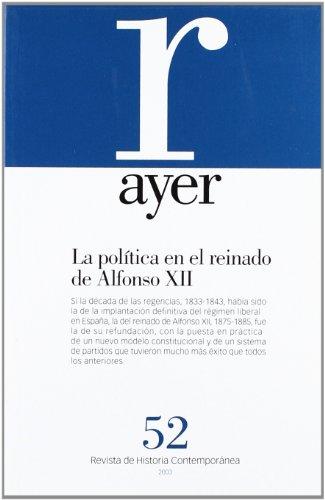 POLÍTICA EN EL REINADO DE ALFONSO XII, LA: Ayer 52 (Revista Ayer)
