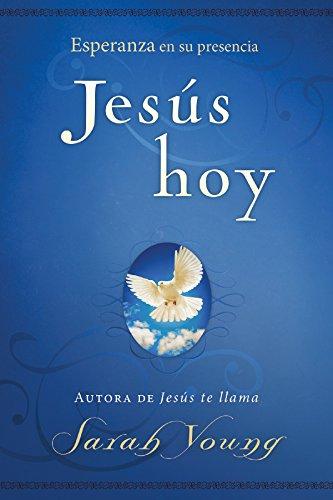 Jesús hoy: Esperanza en Su presencia por Sarah Young