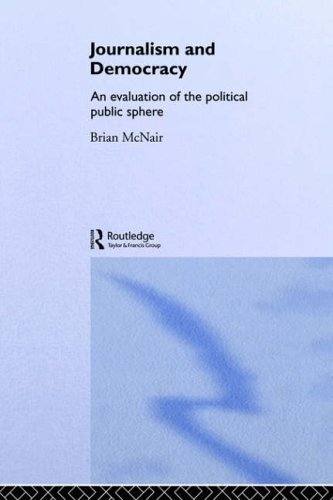 Journalism and Democracy: An Evaluation of the Political Public Sphere by Brian McNair (1999-11-25)