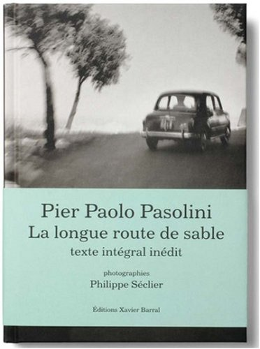 Pier Paolo Pasolini - La longue route de sable par Philippe Seclier