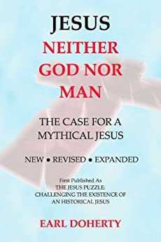Jesus: Neither God Nor Man - The Case for a Mythical Jesus (English Edition) von [Doherty, Earl]