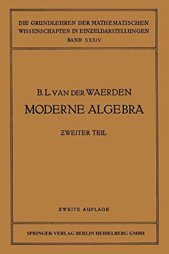 Moderne Algebra, Teil 2 (Grundlehren der mathematischen Wissenschaften, Band 34)