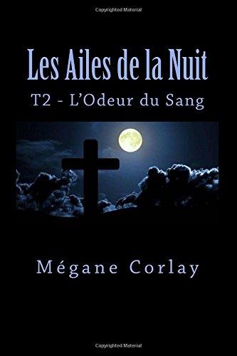 Les Ailes de la Nuit: Tome 2 - L'Odeur du Sang par Megane Corlay